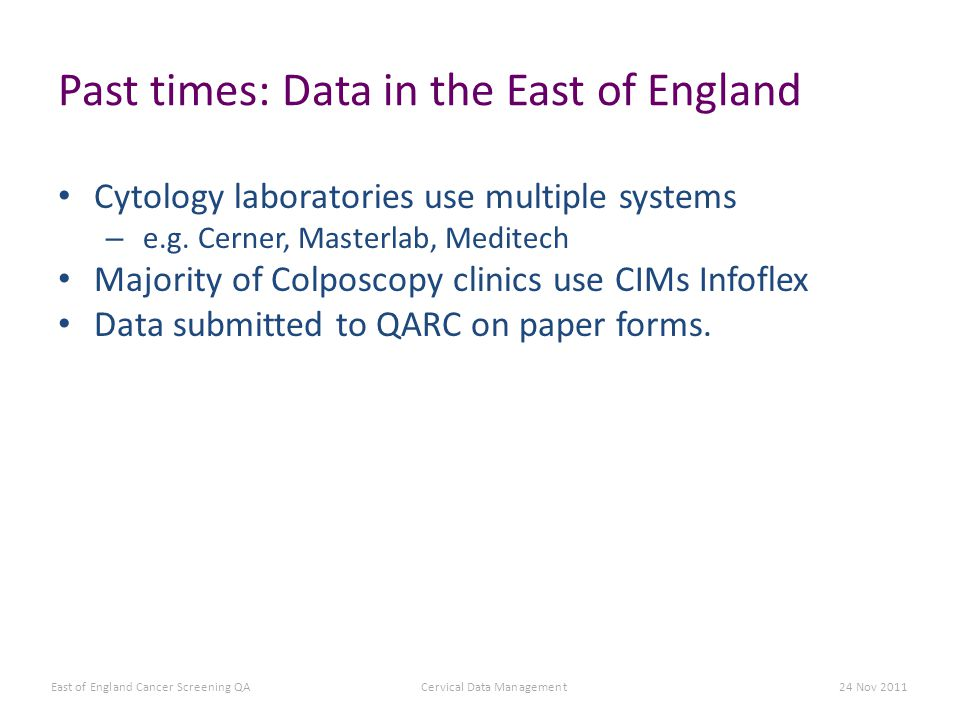Past times: Data in the East of England Cytology laboratories use multiple systems – e.g.