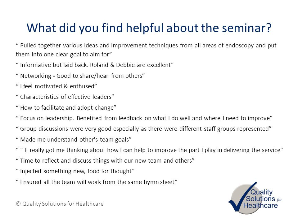 © Quality Solutions for Healthcare What did you find helpful about the seminar.
