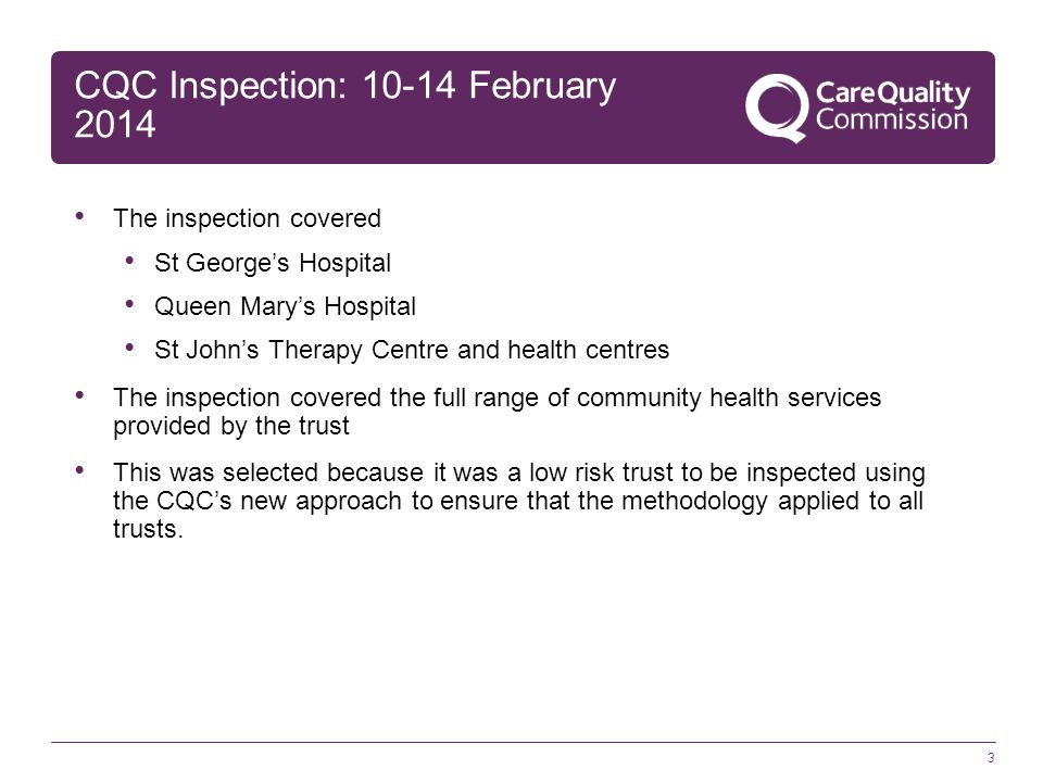 CQC Inspection: 10-14 February 2014 3 The inspection covered St George's Hospital Queen Mary's Hospital St John's Therapy Centre and health centres Th
