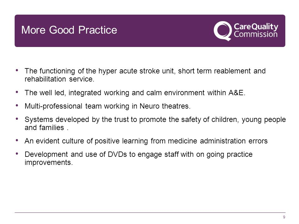 More Good Practice 9 The functioning of the hyper acute stroke unit, short term reablement and rehabilitation service. The well led, integrated workin