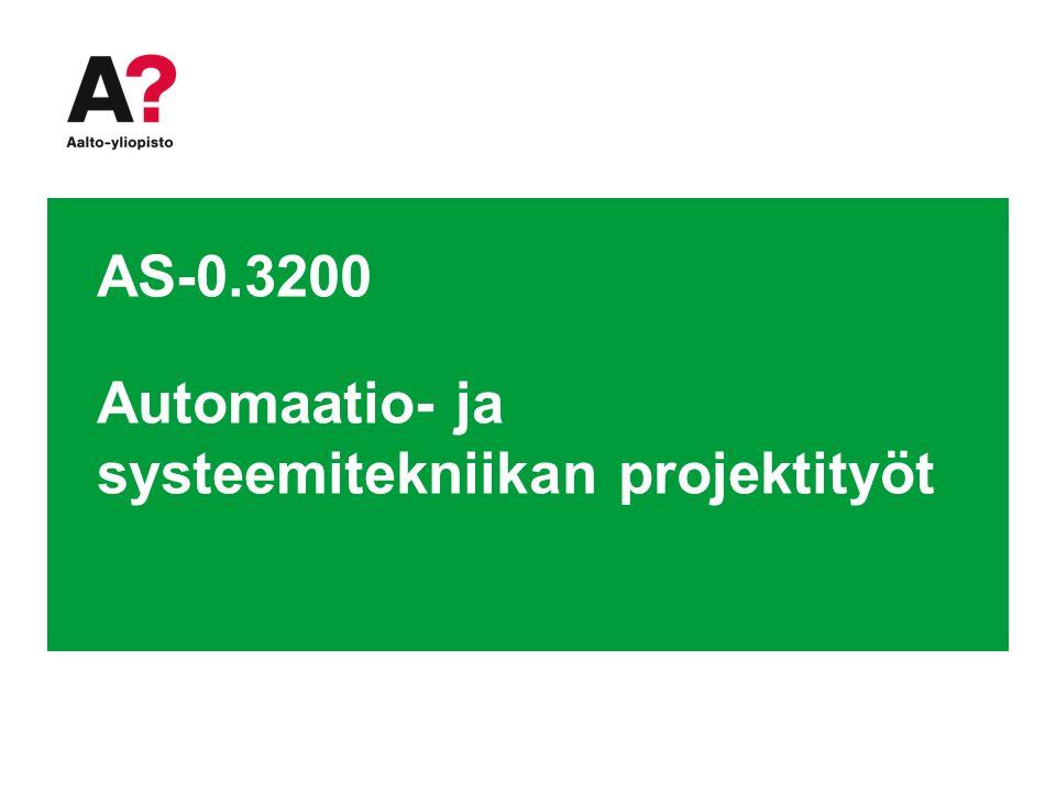 AS-0.3200 Automaatio- ja systeemitekniikan projektityöt