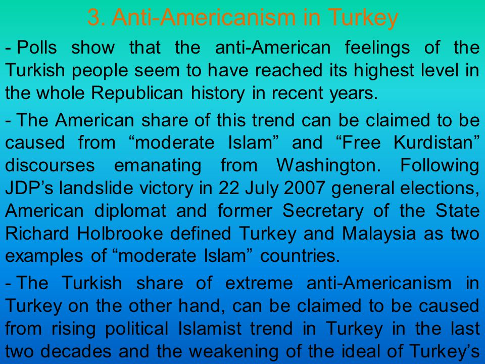 3. Anti-Americanism in Turkey - Polls show that the anti-American feelings of the Turkish people seem to have reached its highest level in the whole R