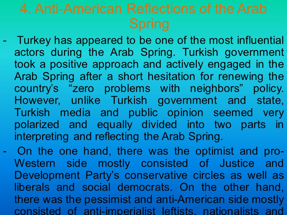 4. Anti-American Reflections of the Arab Spring - Turkey has appeared to be one of the most influential actors during the Arab Spring. Turkish governm