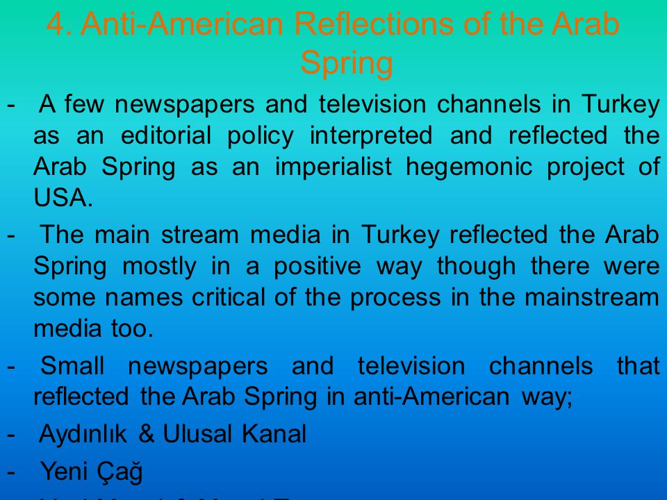4. Anti-American Reflections of the Arab Spring - A few newspapers and television channels in Turkey as an editorial policy interpreted and reflected