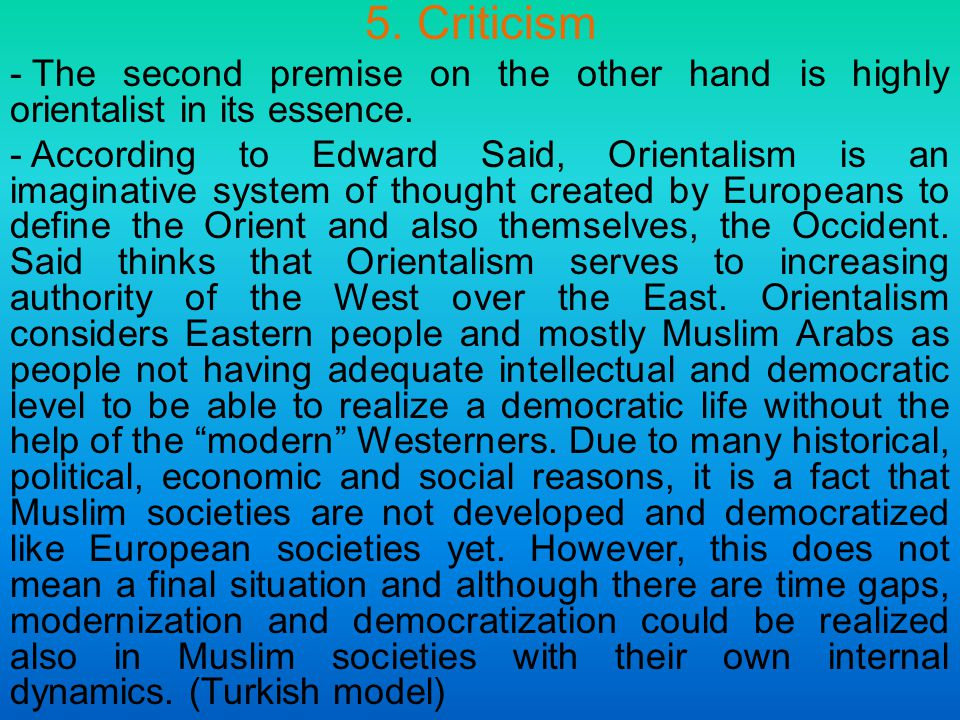 5. Criticism - The second premise on the other hand is highly orientalist in its essence.