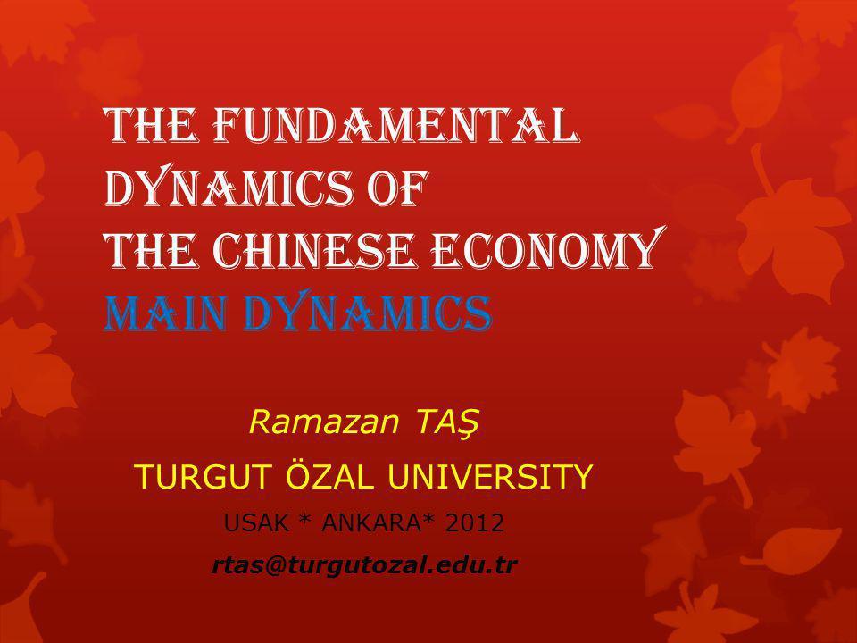 The Fundamental Dynamics of the Chinese Economy main DYNAMICS Ramazan TAŞ TURGUT ÖZAL UNIVERSITY USAK * ANKARA* 2012 rtas@turgutozal.edu.tr