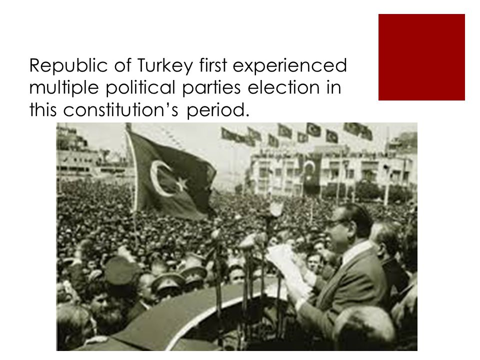 Republic of Turkey first experienced multiple political parties election in this constitution's period.
