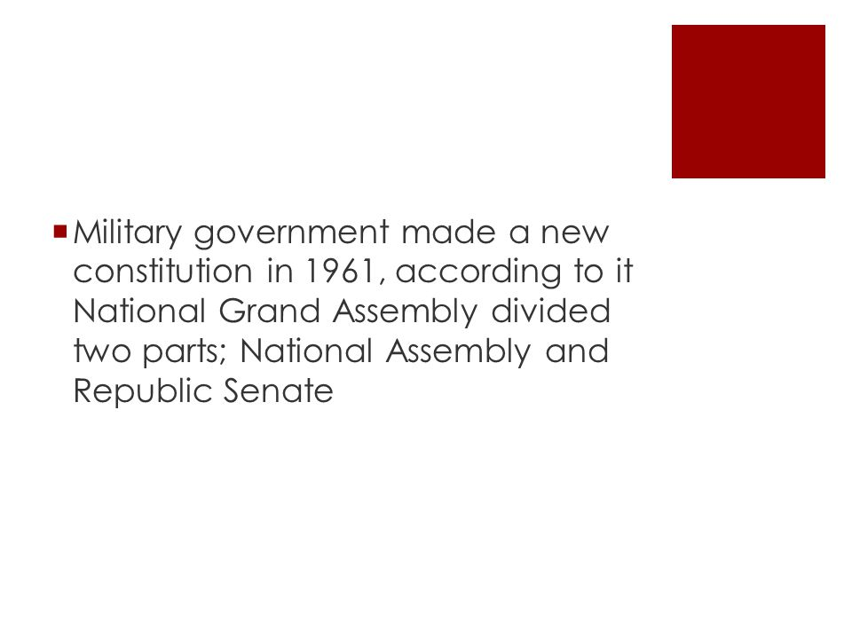  Military government made a new constitution in 1961, according to it National Grand Assembly divided two parts; National Assembly and Republic Senate