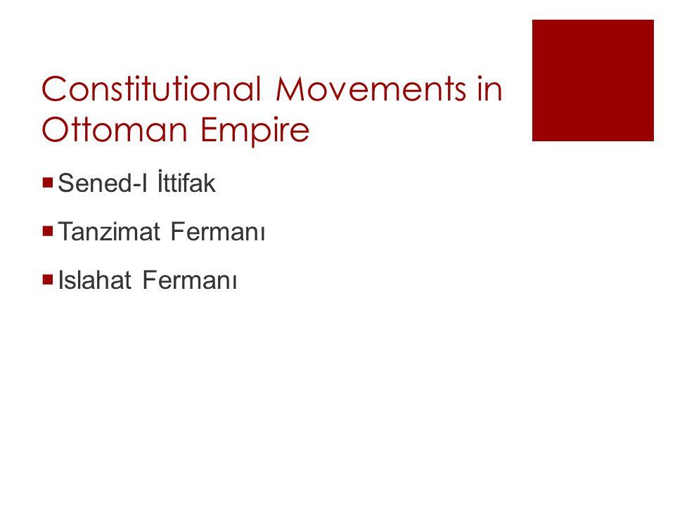 Constitutional Movements in Ottoman Empire  Sened-I İttifak  Tanzimat Fermanı  Islahat Fermanı