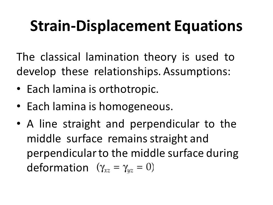 Strain-Displacement Equations The classical lamination theory is used to develop these relationships.