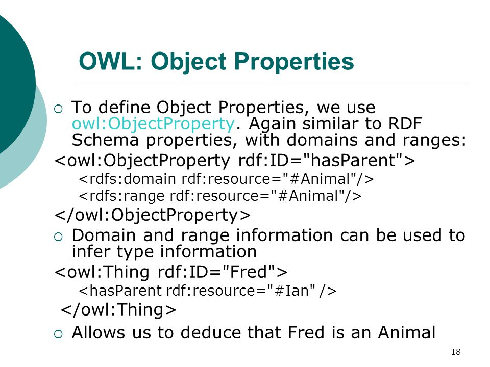 18 OWL: Object Properties  To define Object Properties, we use owl:ObjectProperty.