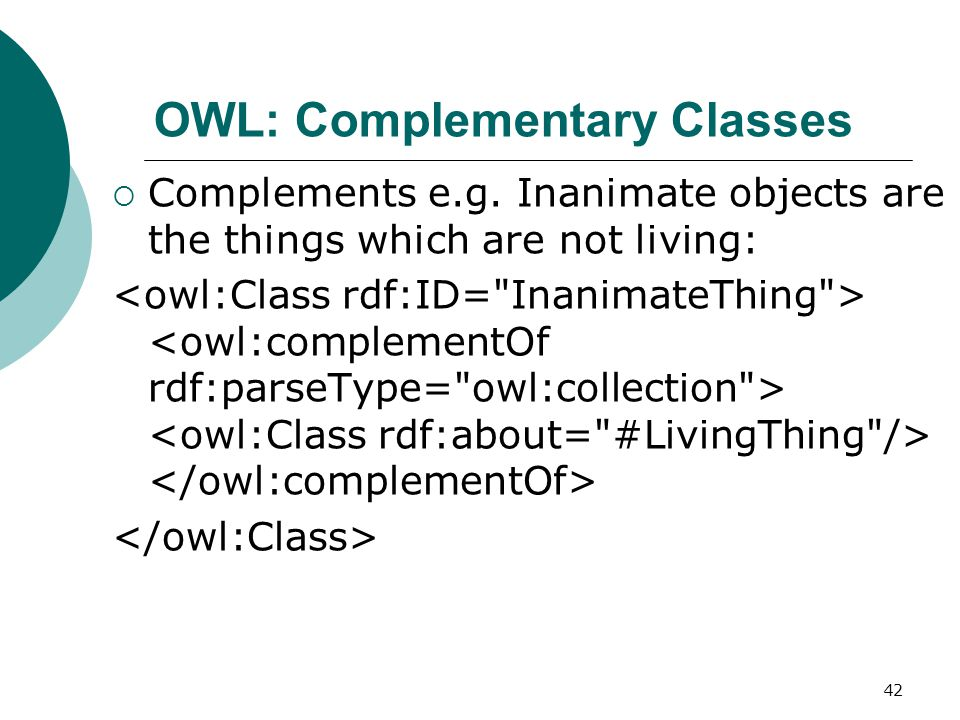 42 OWL: Complementary Classes  Complements e.g.