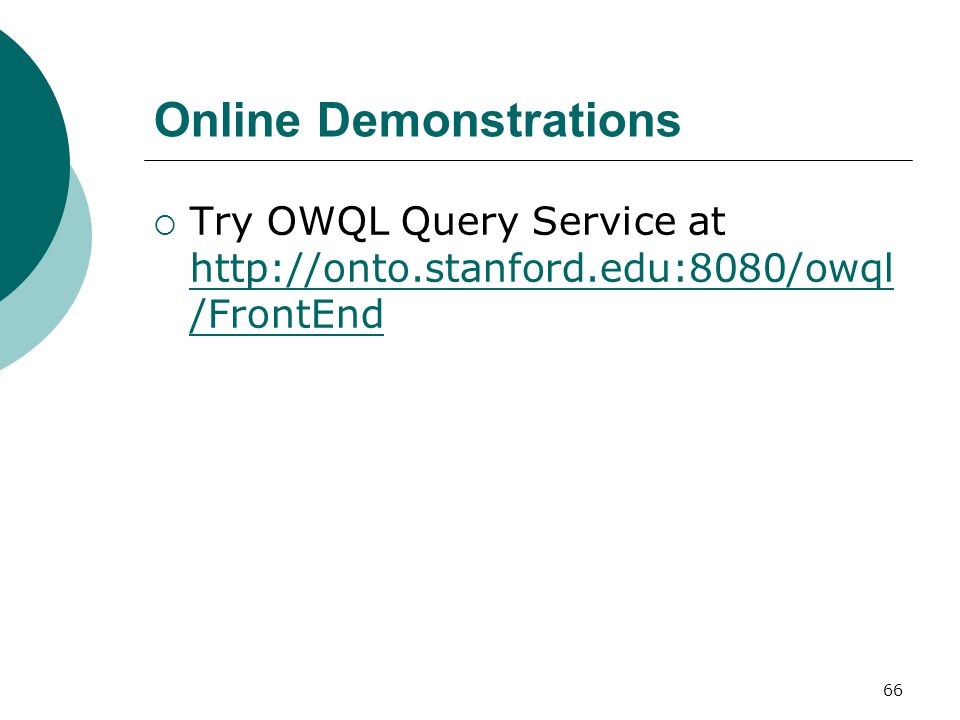 66 Online Demonstrations  Try OWQL Query Service at http://onto.stanford.edu:8080/owql /FrontEnd http://onto.stanford.edu:8080/owql /FrontEnd