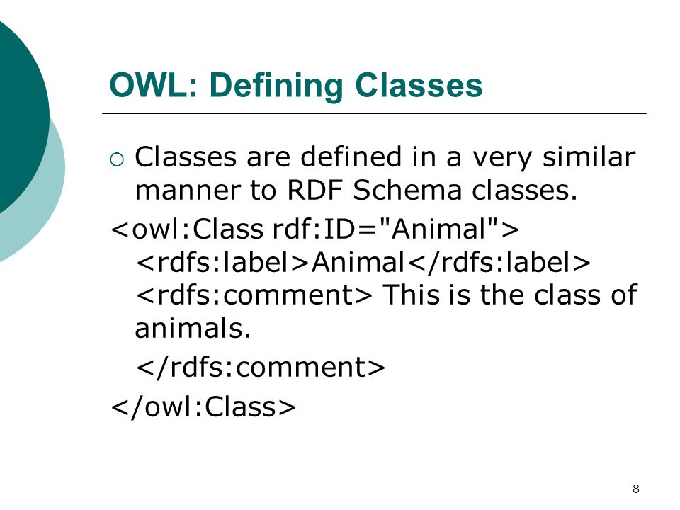 9 OWL: Defining Classes  owl:Class is defined as a subclass of rdfs:Class Class The class of all object classes