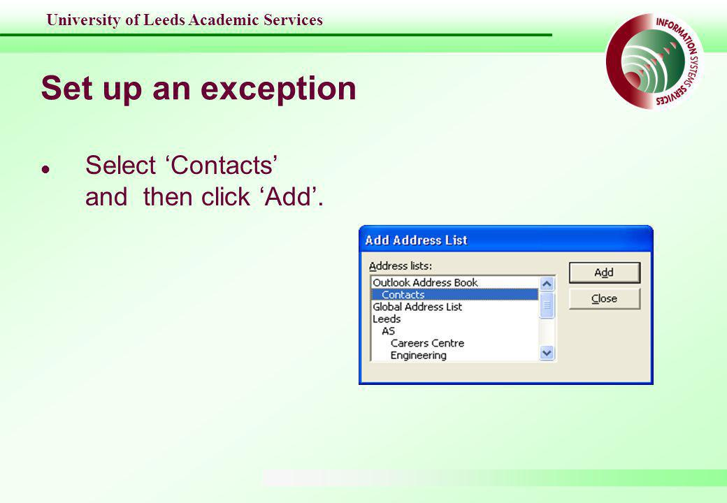 University of Leeds Academic Services Set up an exception l Select 'Contacts' and then click 'Add'.