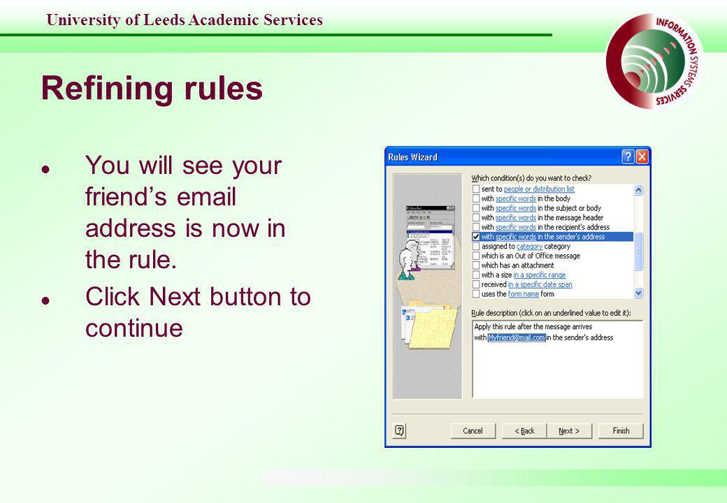 University of Leeds Academic Services Refining rules l You will see your friend's email address is now in the rule.