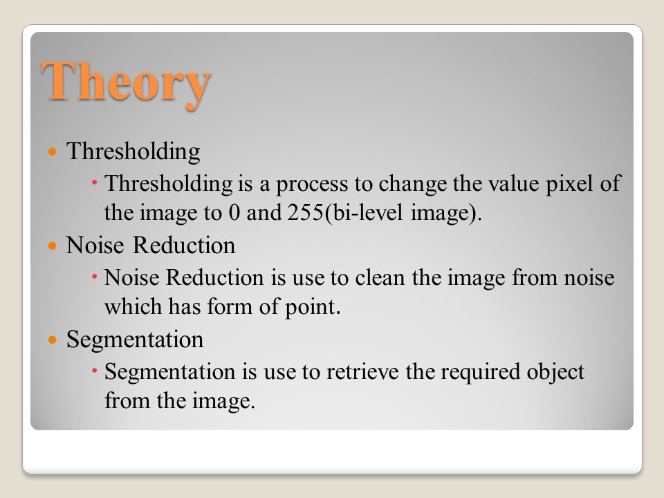 Theory Thresholding  Thresholding is a process to change the value pixel of the image to 0 and 255(bi-level image).