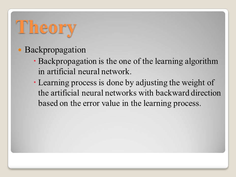 Theory Backpropagation  Backpropagation is the one of the learning algorithm in artificial neural network.