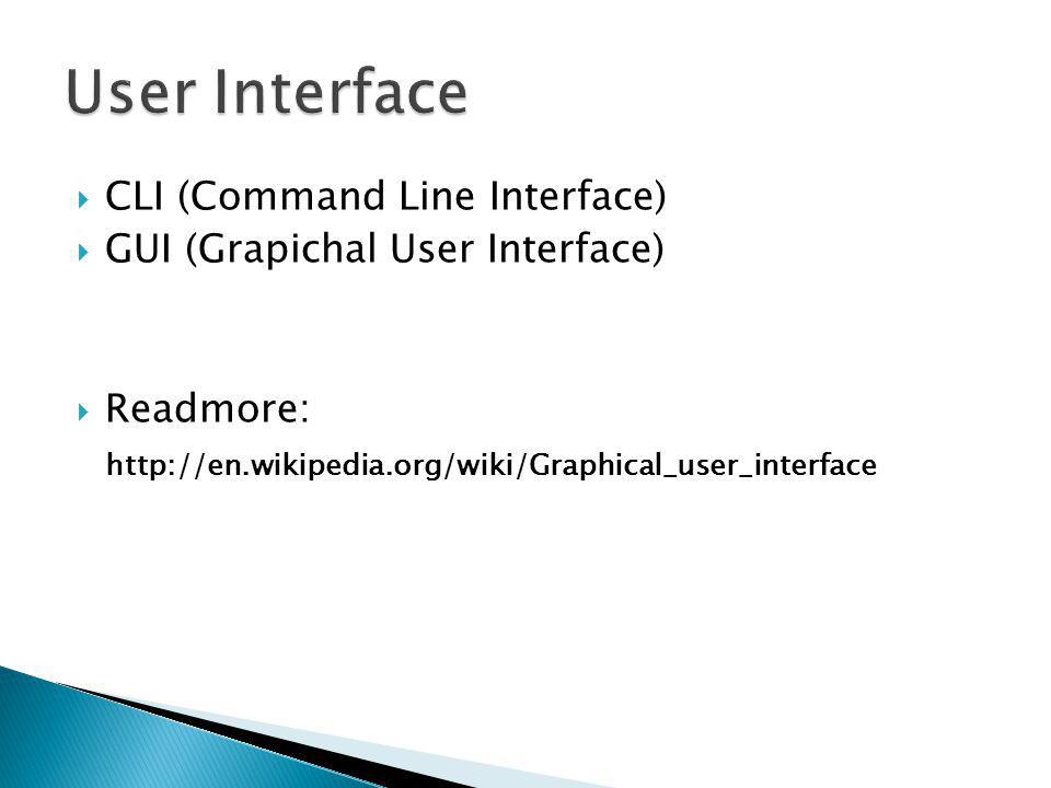  CLI (Command Line Interface)  GUI (Grapichal User Interface)  Readmore: