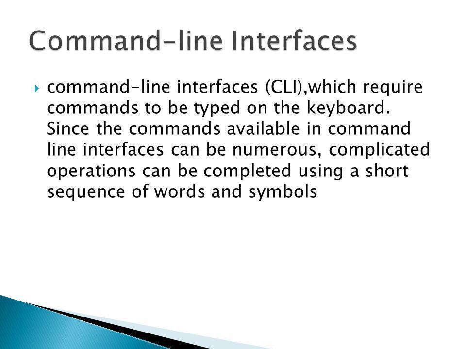  command-line interfaces (CLI),which require commands to be typed on the keyboard.