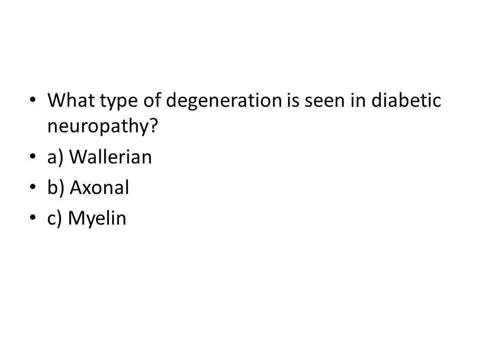 What type of degeneration is seen in diabetic neuropathy? a) Wallerian b) Axonal c) Myelin