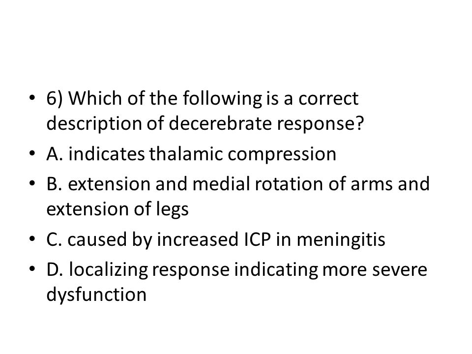 6) Which of the following is a correct description of decerebrate response.