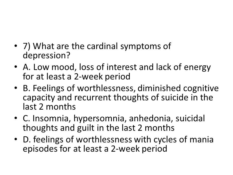 7) What are the cardinal symptoms of depression.A.