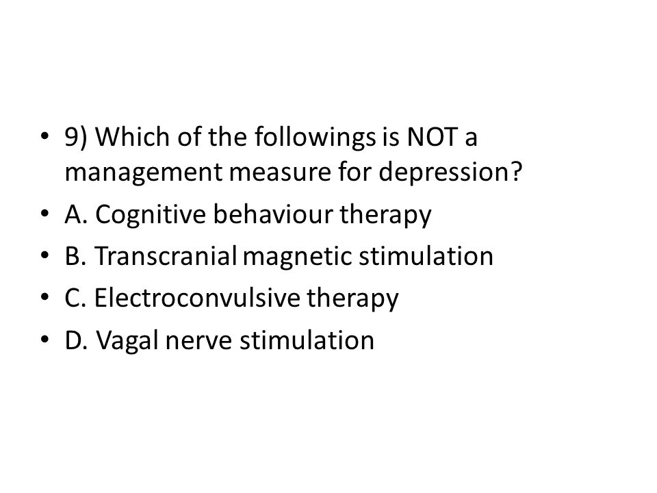 9) Which of the followings is NOT a management measure for depression.