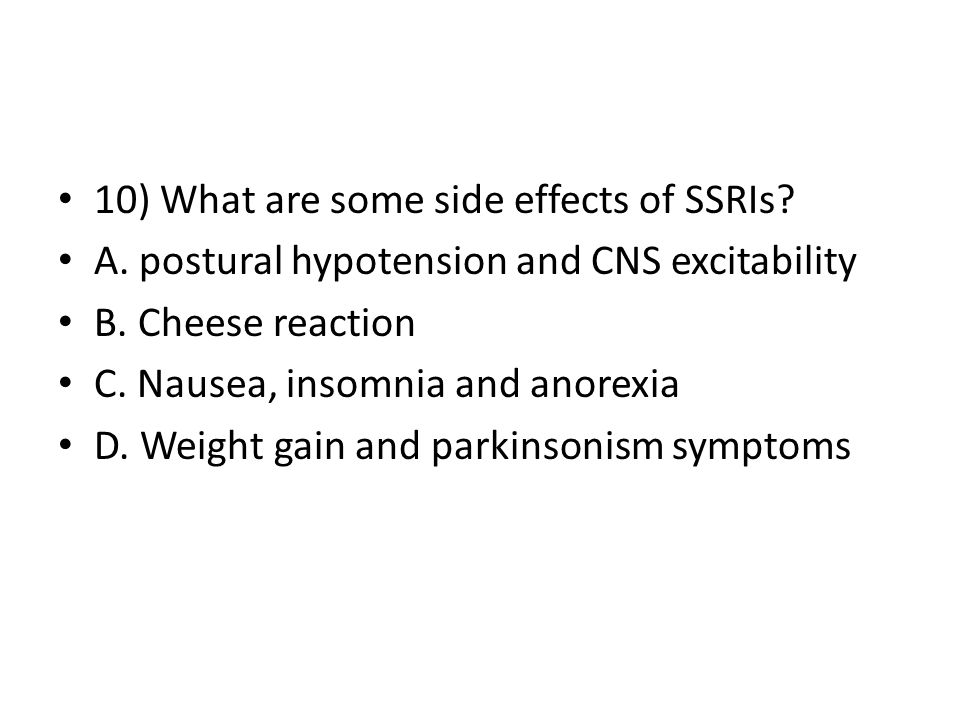 10) What are some side effects of SSRIs.A. postural hypotension and CNS excitability B.