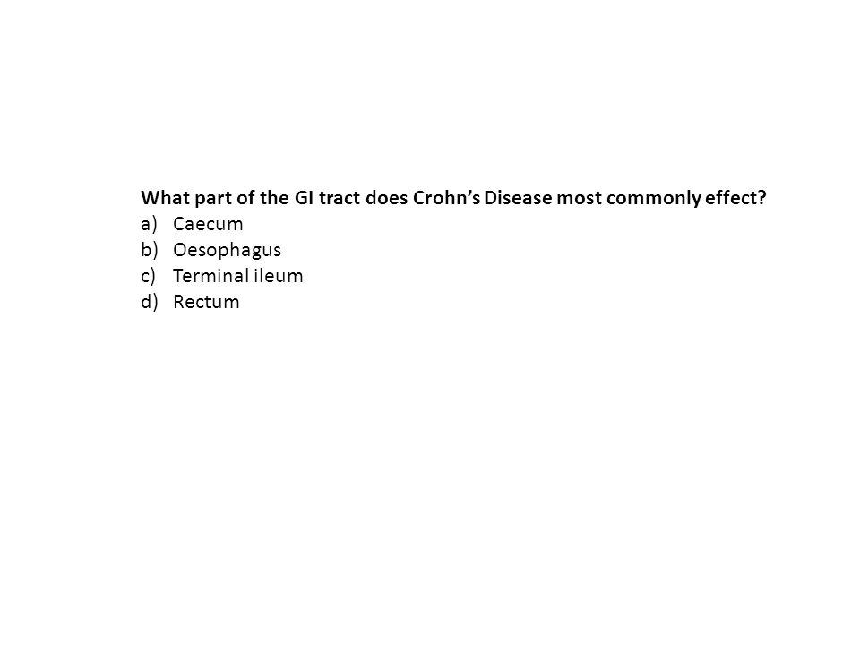 What part of the GI tract does Crohn's Disease most commonly effect.