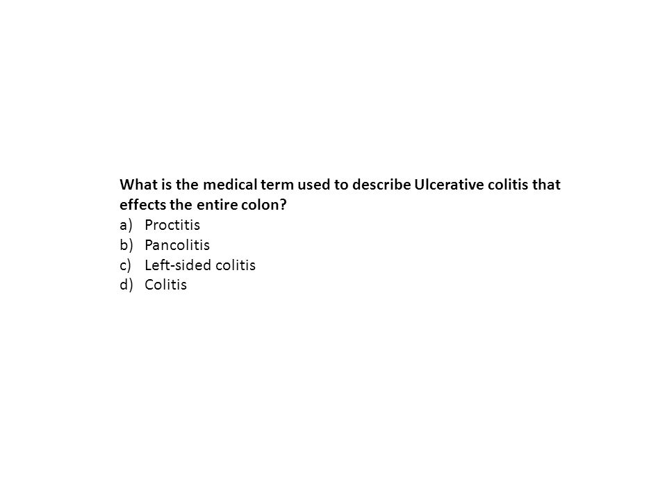 What is the medical term used to describe Ulcerative colitis that effects the entire colon.