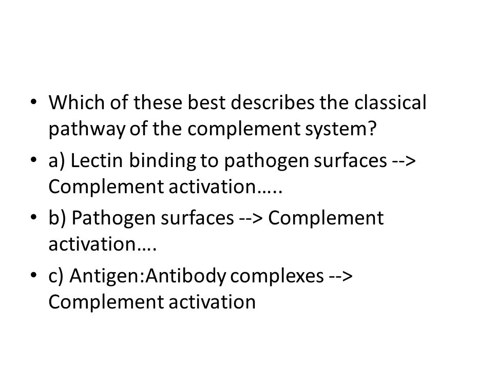 Which of these best describes the classical pathway of the complement system.