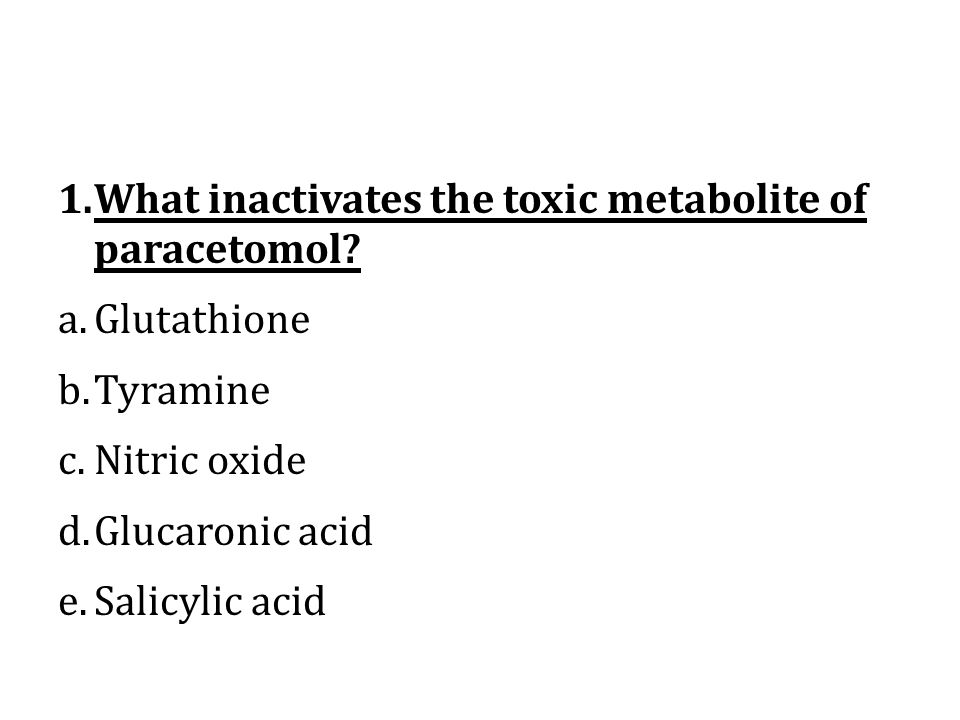 1.What inactivates the toxic metabolite of paracetomol.