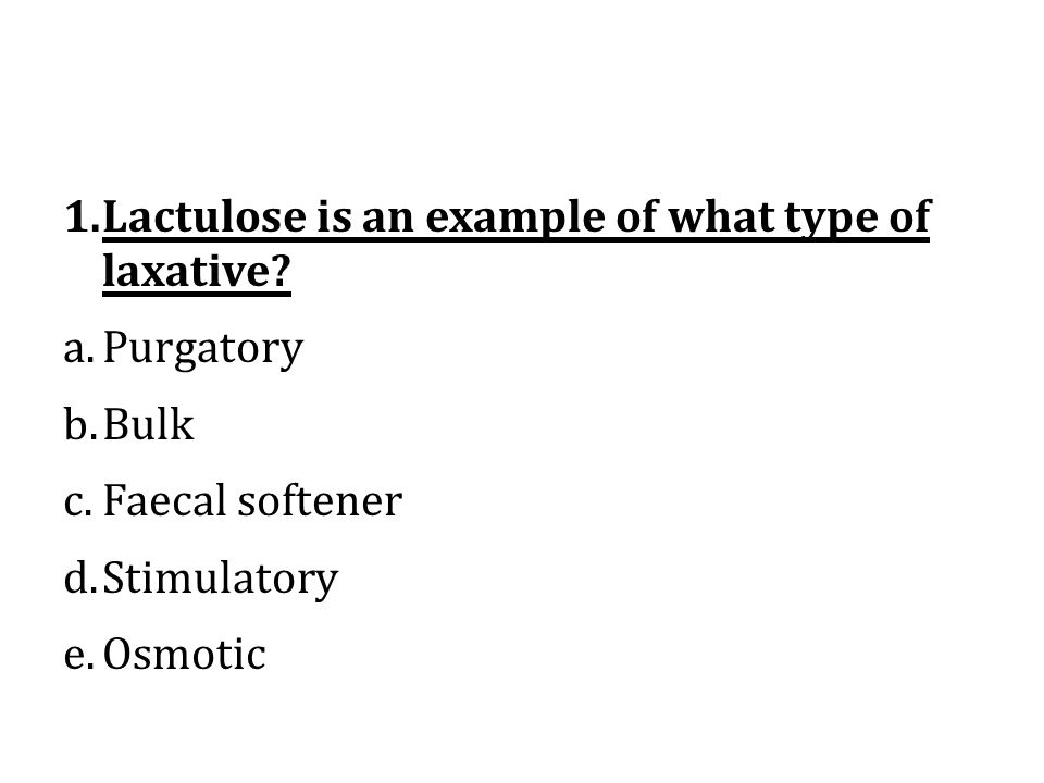 1.Lactulose is an example of what type of laxative.