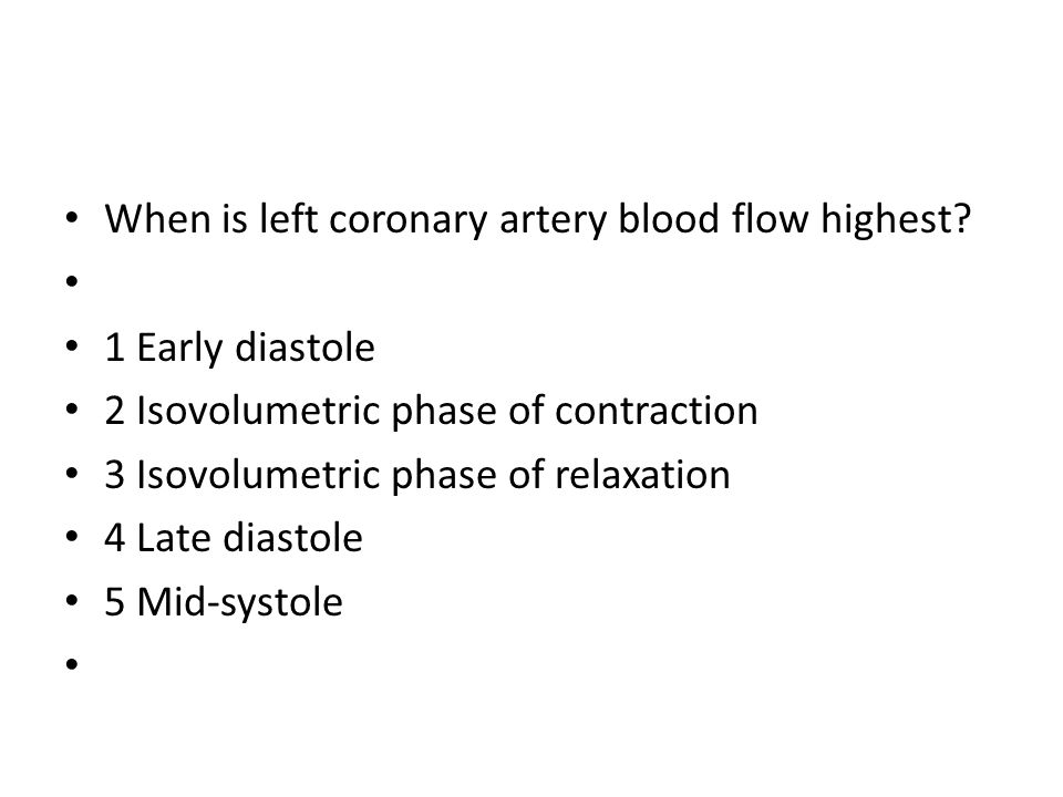 When is left coronary artery blood flow highest.