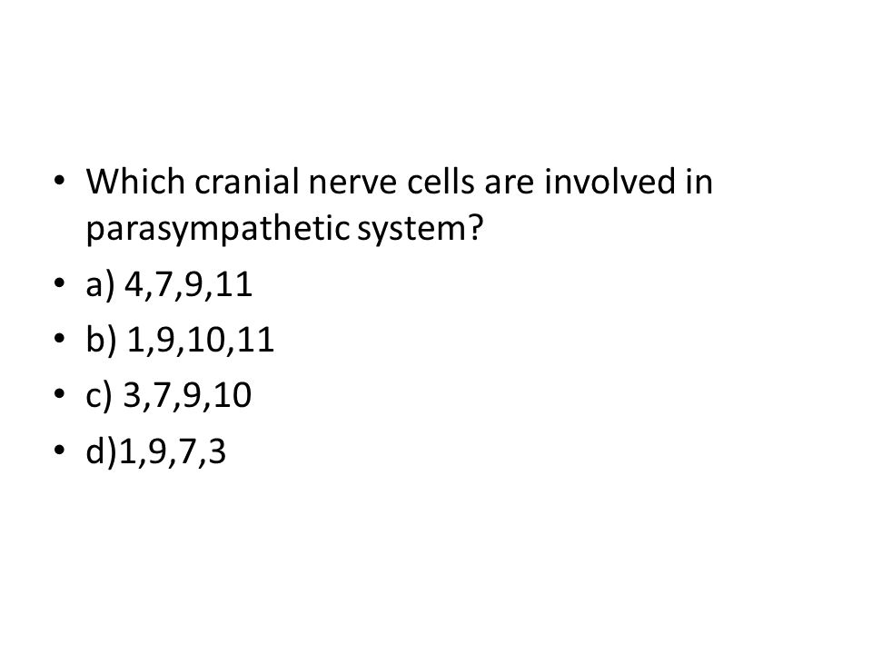 Which cranial nerve cells are involved in parasympathetic system.