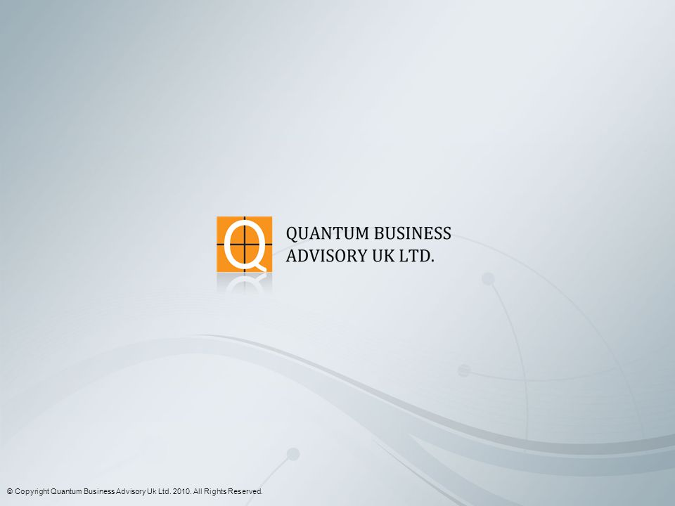 © Copyright Quantum Business Advisory Uk Ltd. 2010. All Rights Reserved.