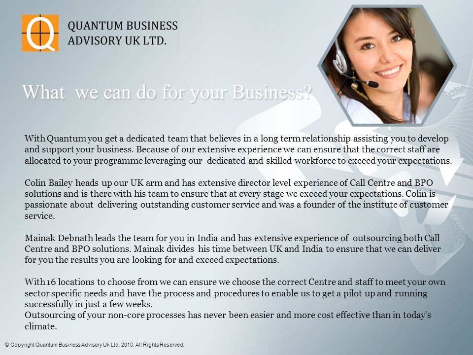 With Quantum you get a dedicated team that believes in a long term relationship assisting you to develop and support your business.