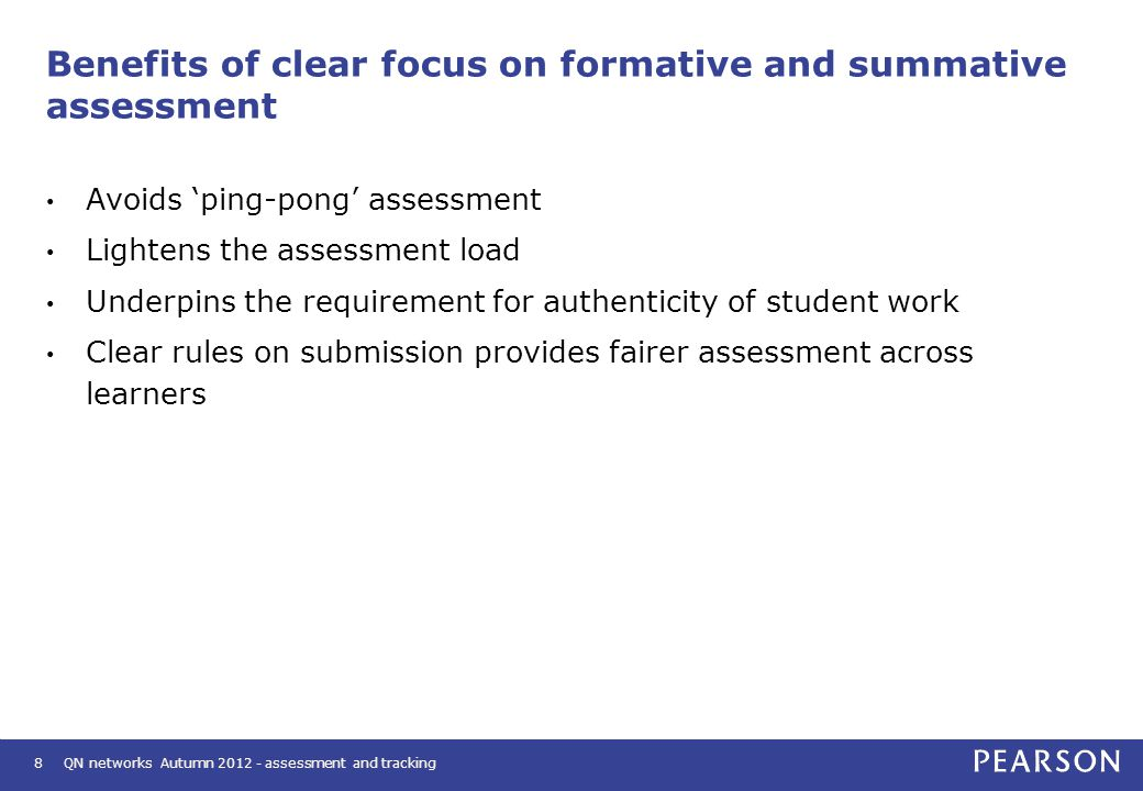 9 Planning for Formative and Summative Assessment Ensures the distinctions are not blurred between the formative and summative assessment New guidelines for the BTEC Firsts assessment will support how you plan for formative and summative assessment in the assessment schedule – which can be adopted for QCF programmes There may be a difference between programmes that deliver units long & thin and short & fat