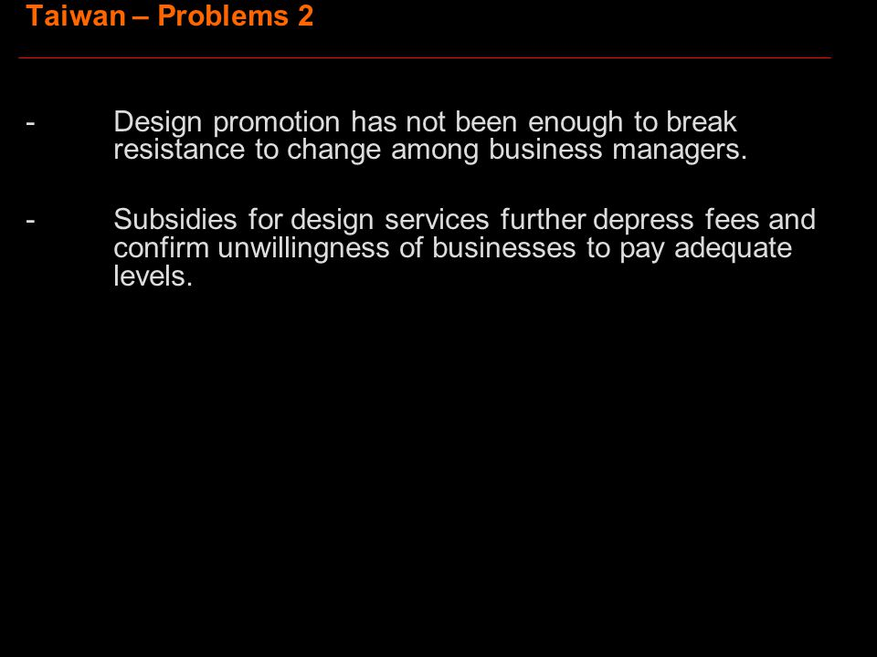 Taiwan – Problems 2 -Design promotion has not been enough to break resistance to change among business managers.