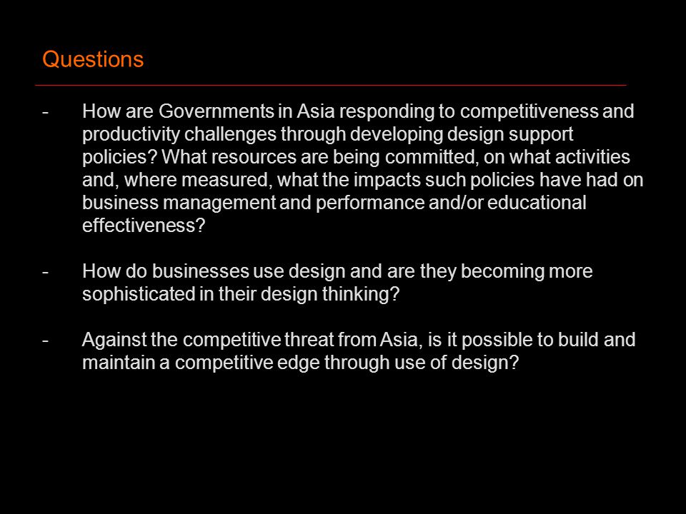 Questions -How are Governments in Asia responding to competitiveness and productivity challenges through developing design support policies.