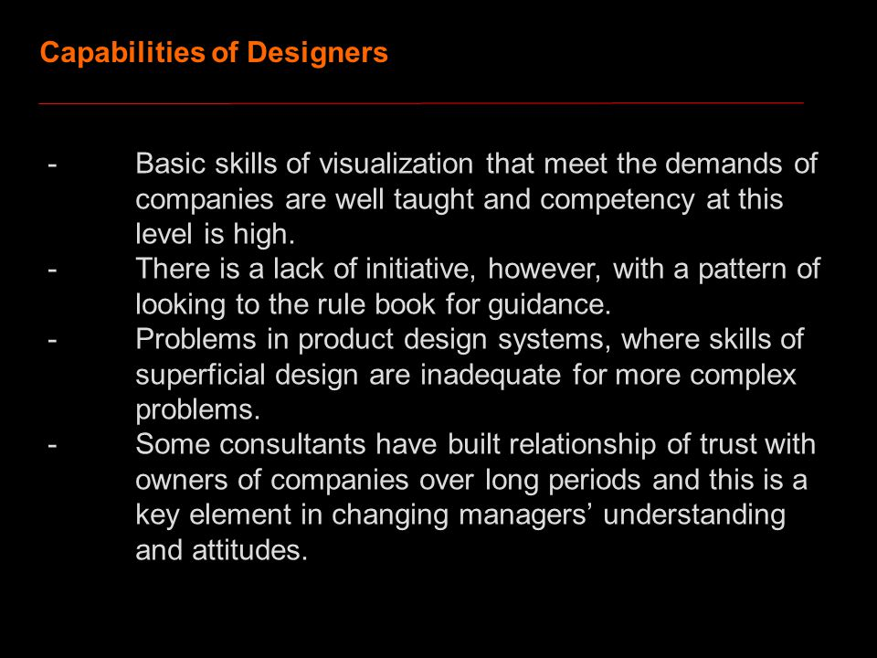 Capabilities of Designers -Basic skills of visualization that meet the demands of companies are well taught and competency at this level is high.