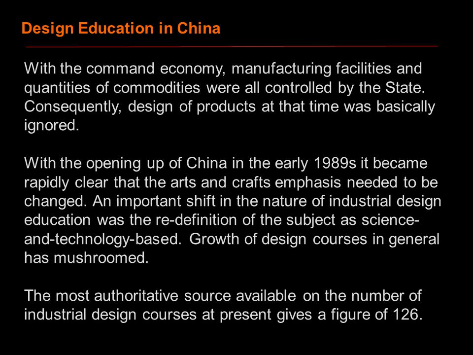 Design Education in China With the command economy, manufacturing facilities and quantities of commodities were all controlled by the State.
