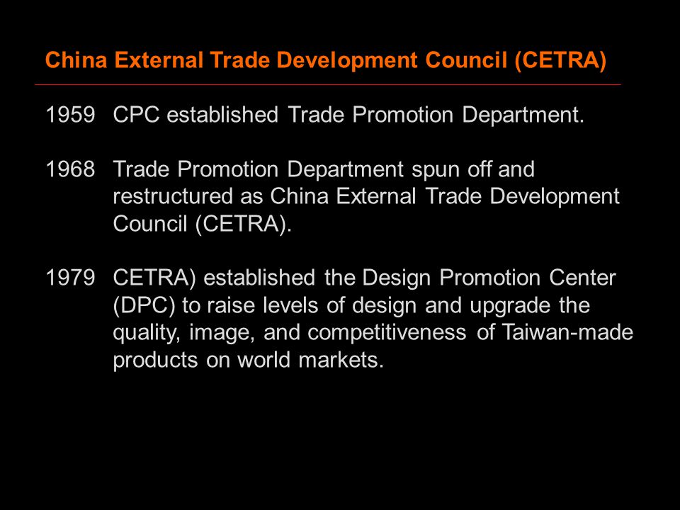 China External Trade Development Council (CETRA) 1959CPC established Trade Promotion Department.