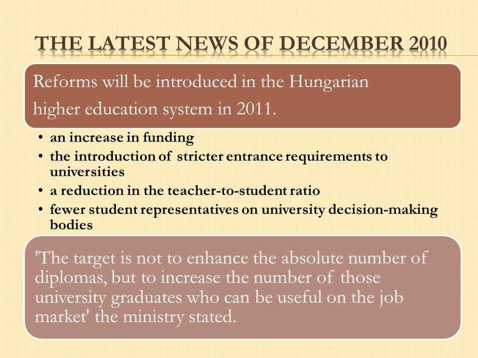 Reforms will be introduced in the Hungarian higher education system in 2011. an increase in funding the introduction of stricter entrance requirements