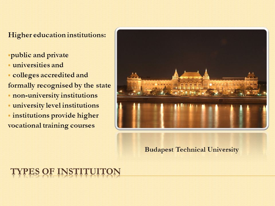Higher education institutions:  public and private  universities and  colleges accredited and formally recognised by the state  non-university ins