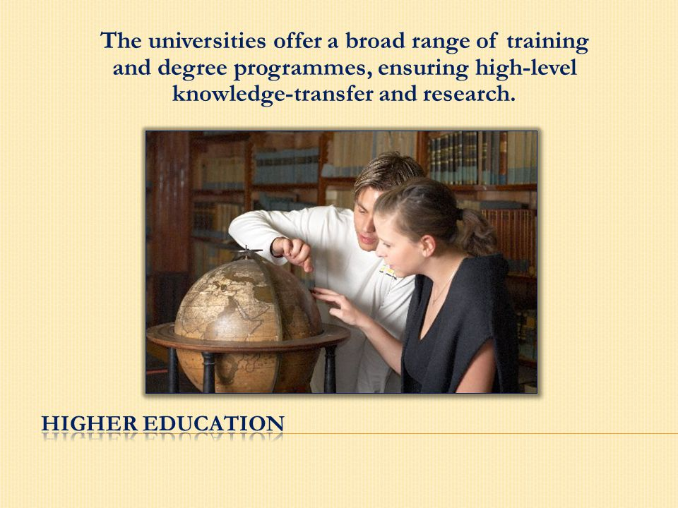 The universities offer a broad range of training and degree programmes, ensuring high-level knowledge-transfer and research.