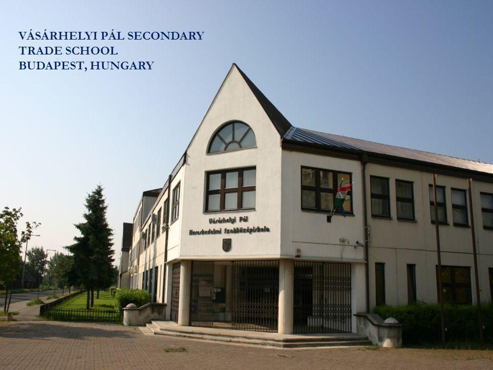 VÁSÁRHELYI PÁL SECONDARY TRADE SCHOOL BUDAPEST, HUNGARY