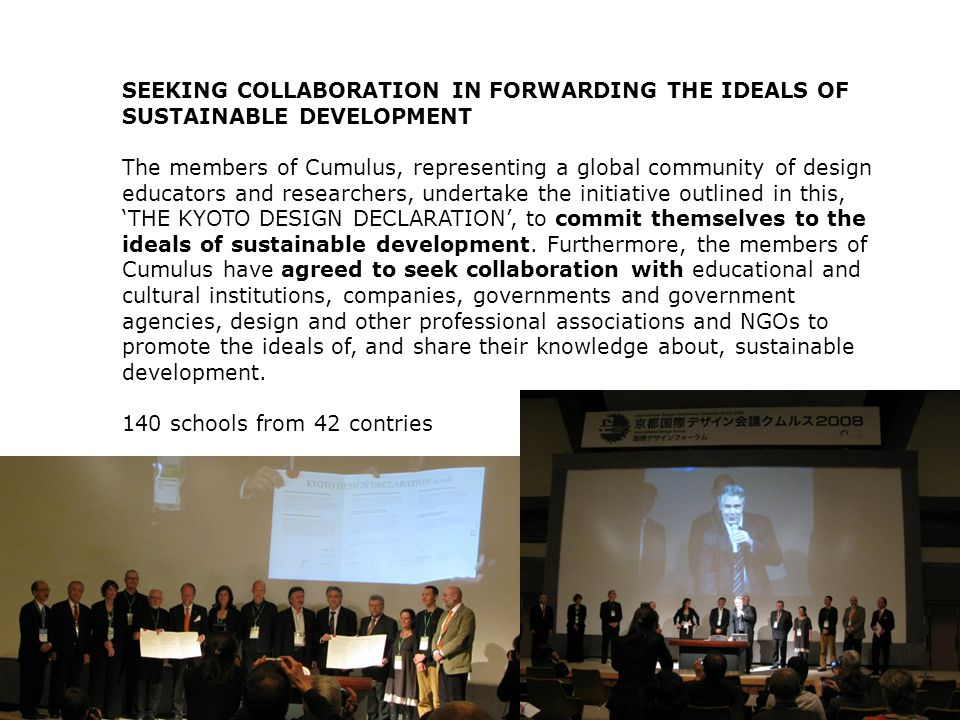 SEEKING COLLABORATION IN FORWARDING THE IDEALS OF SUSTAINABLE DEVELOPMENT The members of Cumulus, representing a global community of design educators