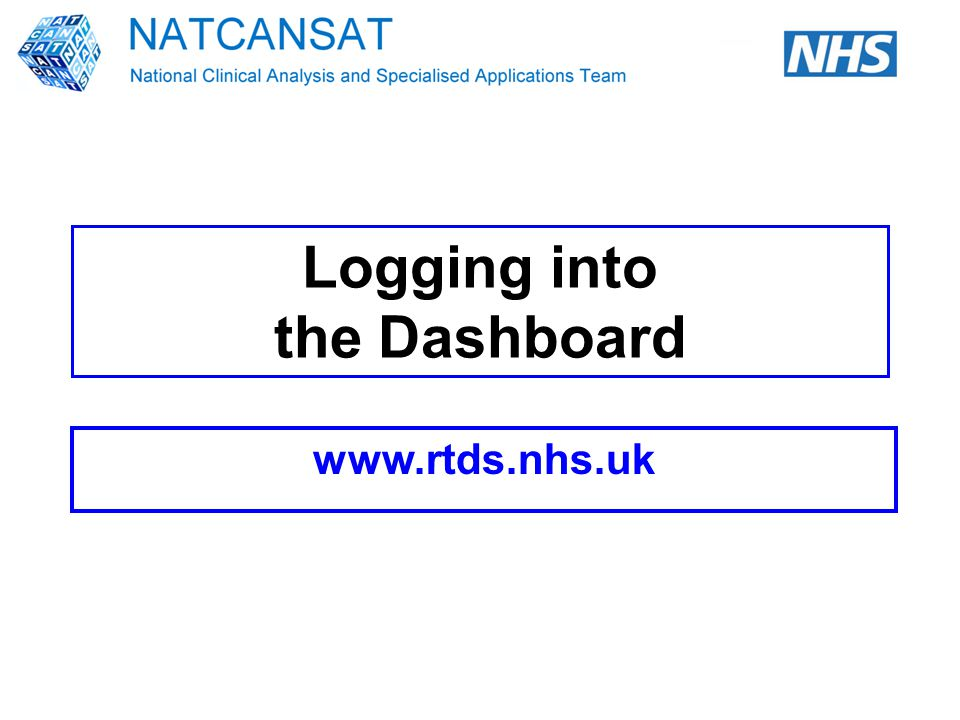 Logging into the Dashboard www.rtds.nhs.uk